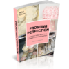 Frosting Perfection: Industry Trade Secrets To Frosting Mastery (physical book)